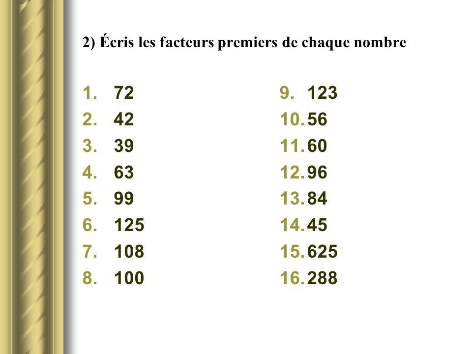 2) Écris les facteurs premiers de chaque nombre