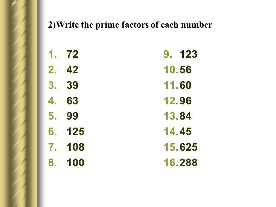 2)Write the prime factors of each number