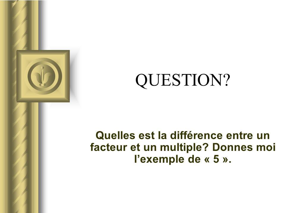 QUESTION Quelles est la différence entre un facteur et un multiple Donnes moi l'exemple de « 5 ».