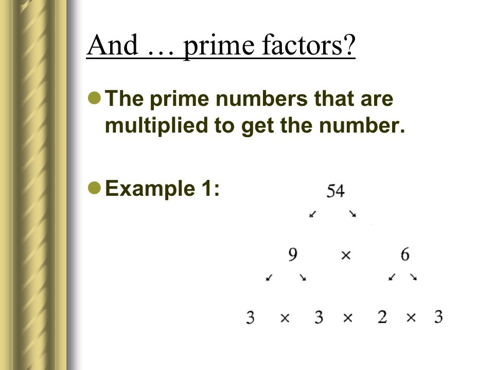 And … prime factors The prime numbers that are multiplied to get the number. Example 1: