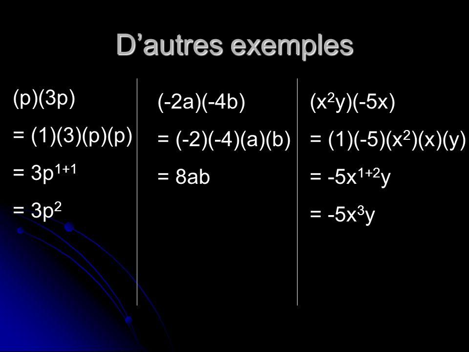 D'autres exemples (p)(3p) = (1)(3)(p)(p) = 3p1+1 = 3p2 (-2a)(-4b)