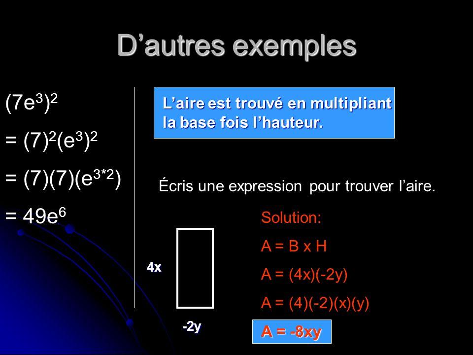 D'autres exemples (7e3)2 = (7)2(e3)2 = (7)(7)(e3*2) = 49e6