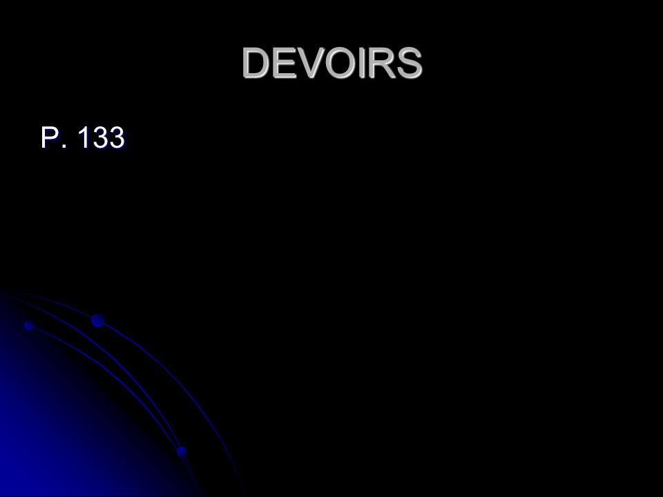 DEVOIRS P. 133