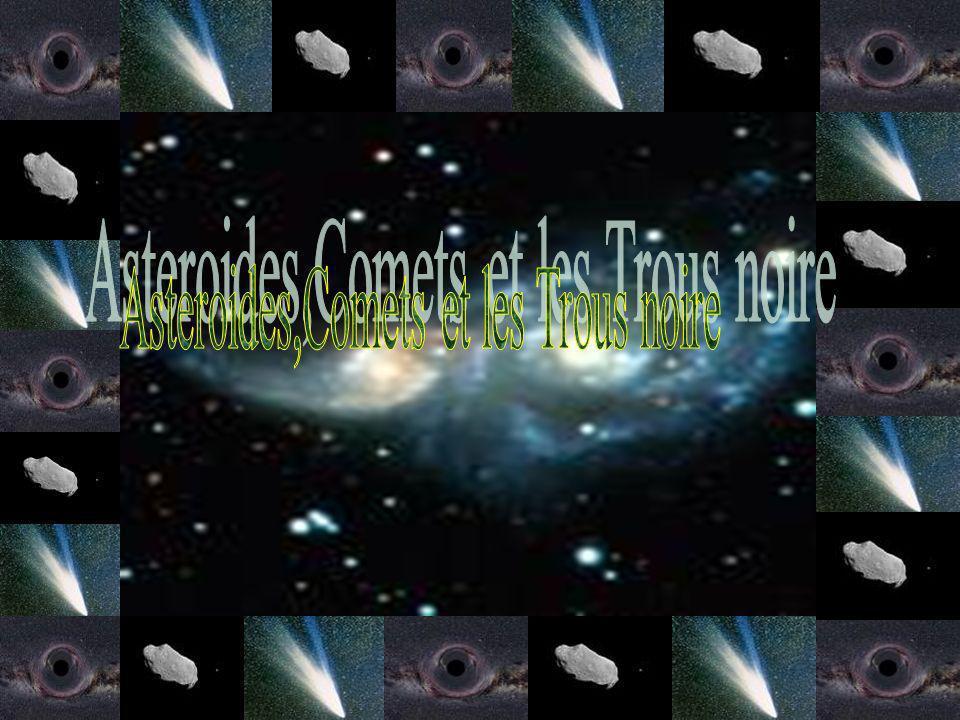 Asteroides,Comets et les Trous noire