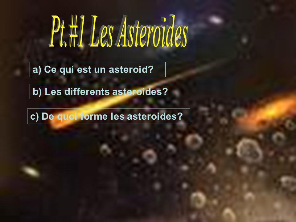 Pt.#1 Les Asteroides a) Ce qui est un asteroid