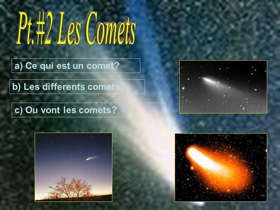 Pt.#2 Les Comets a) Ce qui est un comet b) Les differents comets