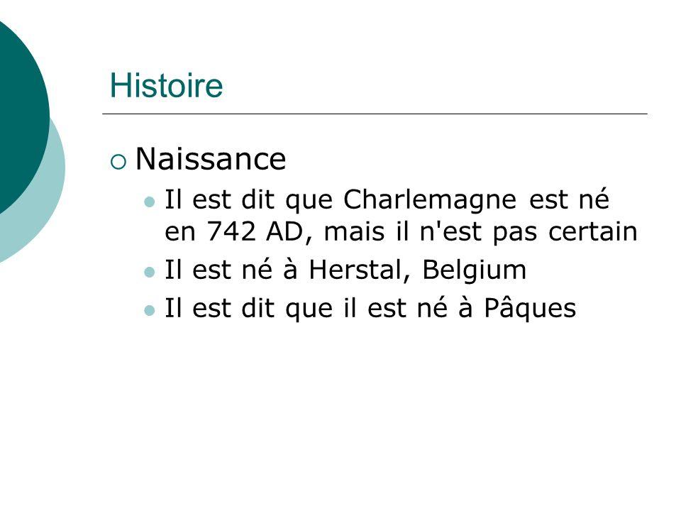 Histoire Naissance. Il est dit que Charlemagne est né en 742 AD, mais il n est pas certain. Il est né à Herstal, Belgium.
