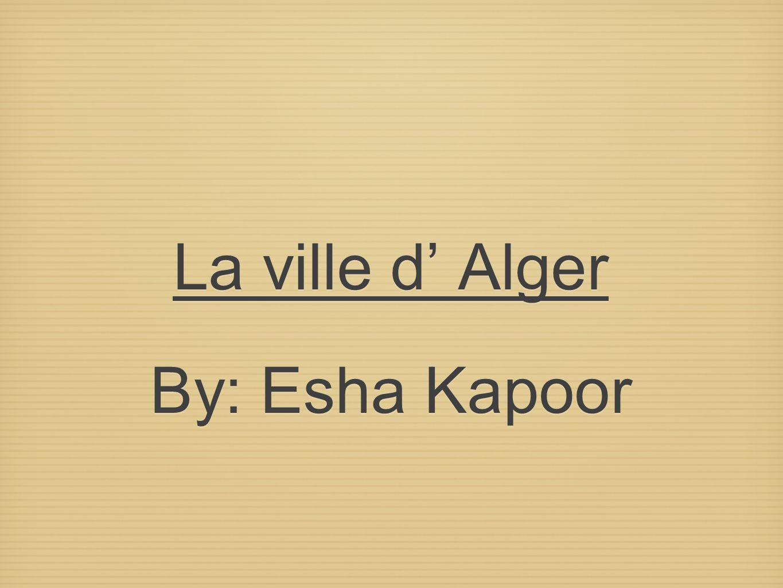 La ville d' Alger By: Esha Kapoor
