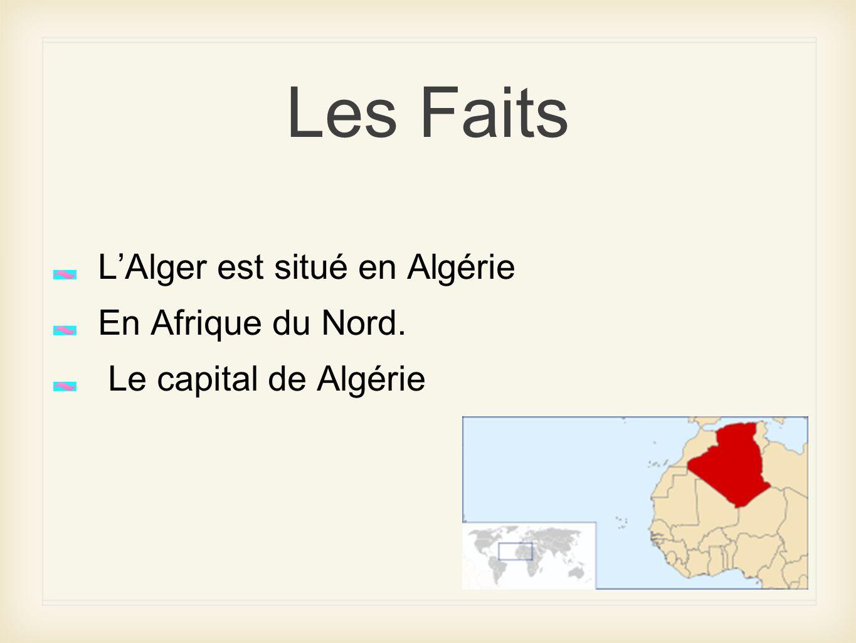 Les Faits L'Alger est situé en Algérie En Afrique du Nord.