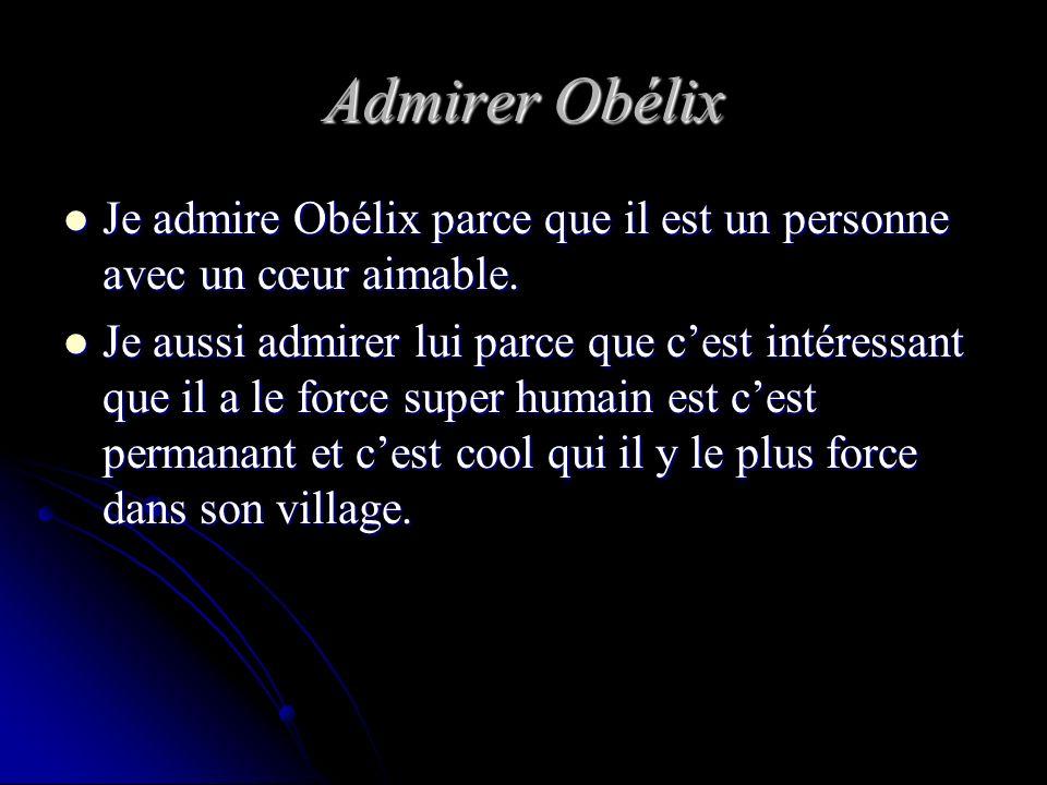 Admirer Obélix Je admire Obélix parce que il est un personne avec un cœur aimable.