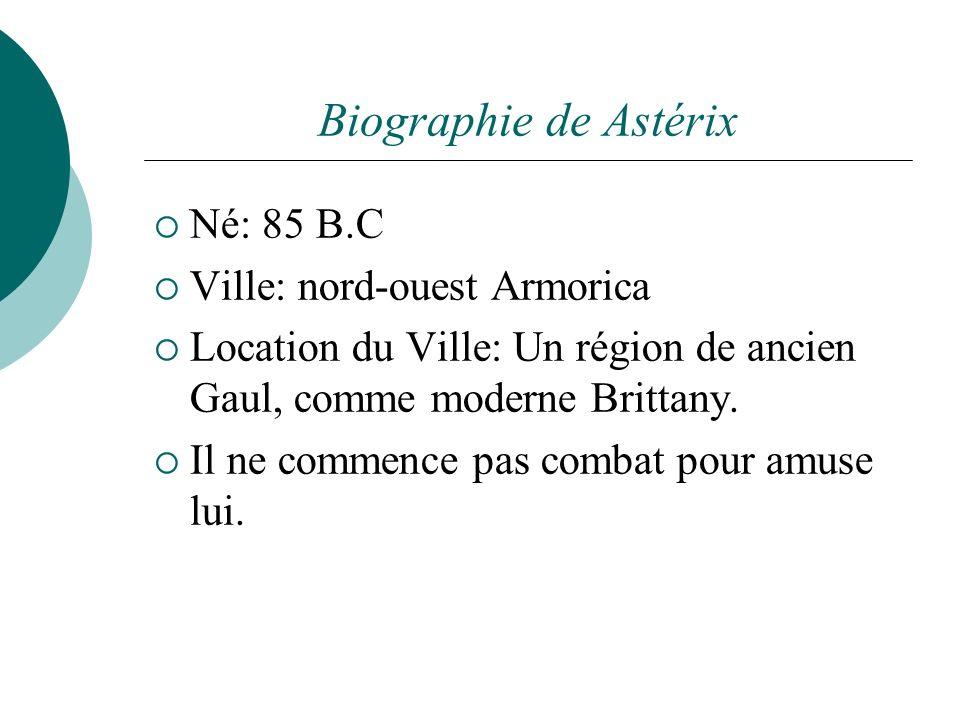 Biographie de Astérix Né: 85 B.C Ville: nord-ouest Armorica