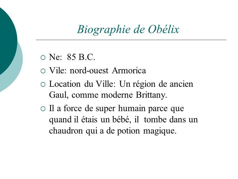 Biographie de Obélix Ne: 85 B.C. Vile: nord-ouest Armorica