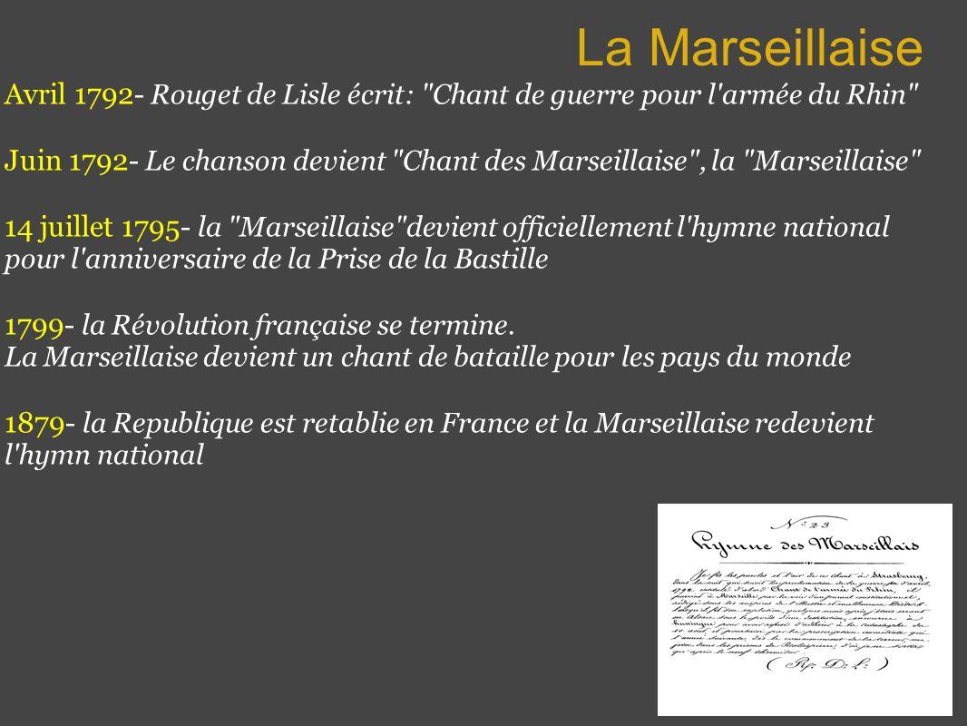 La Marseillaise Avril 1792- Rouget de Lisle écrit: Chant de guerre pour l armée du Rhin