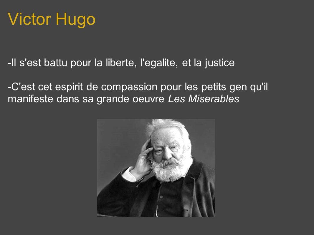 Victor Hugo -Il s est battu pour la liberte, l egalite, et la justice