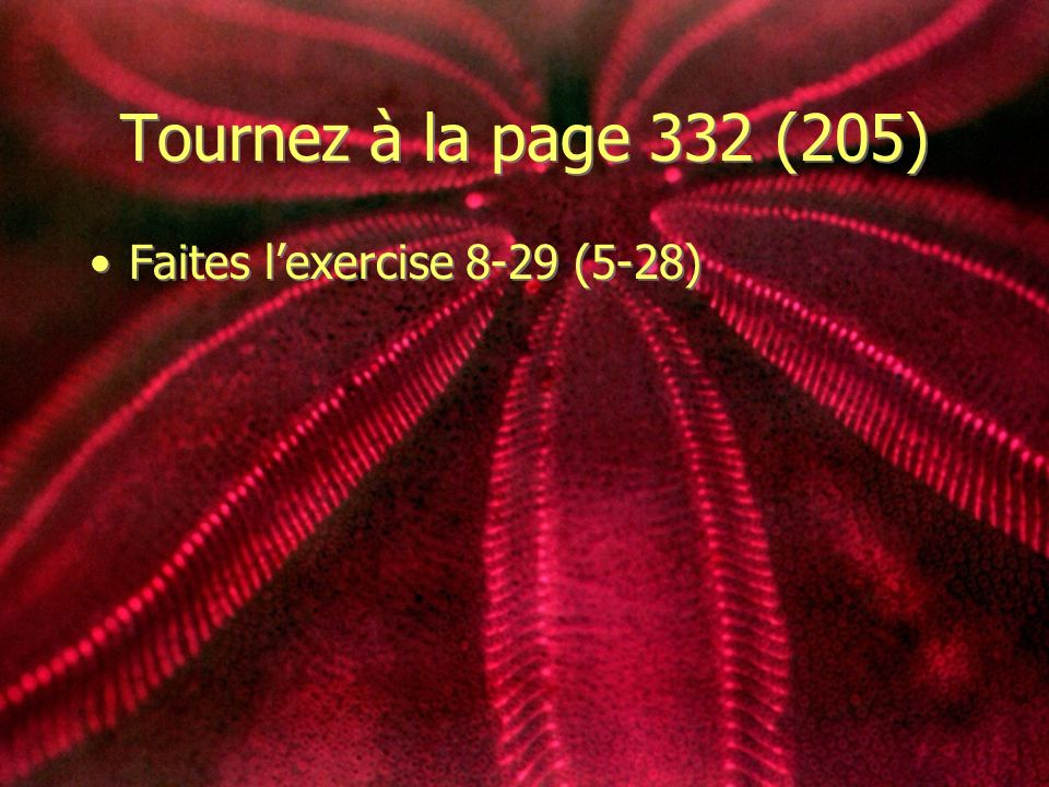 Tournez à la page 332 (205) Faites l'exercise 8-29 (5-28)