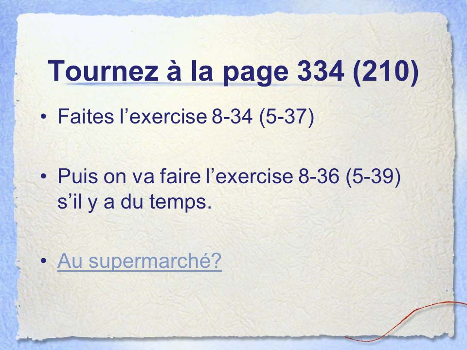 Tournez à la page 334 (210) Faites l'exercise 8-34 (5-37)