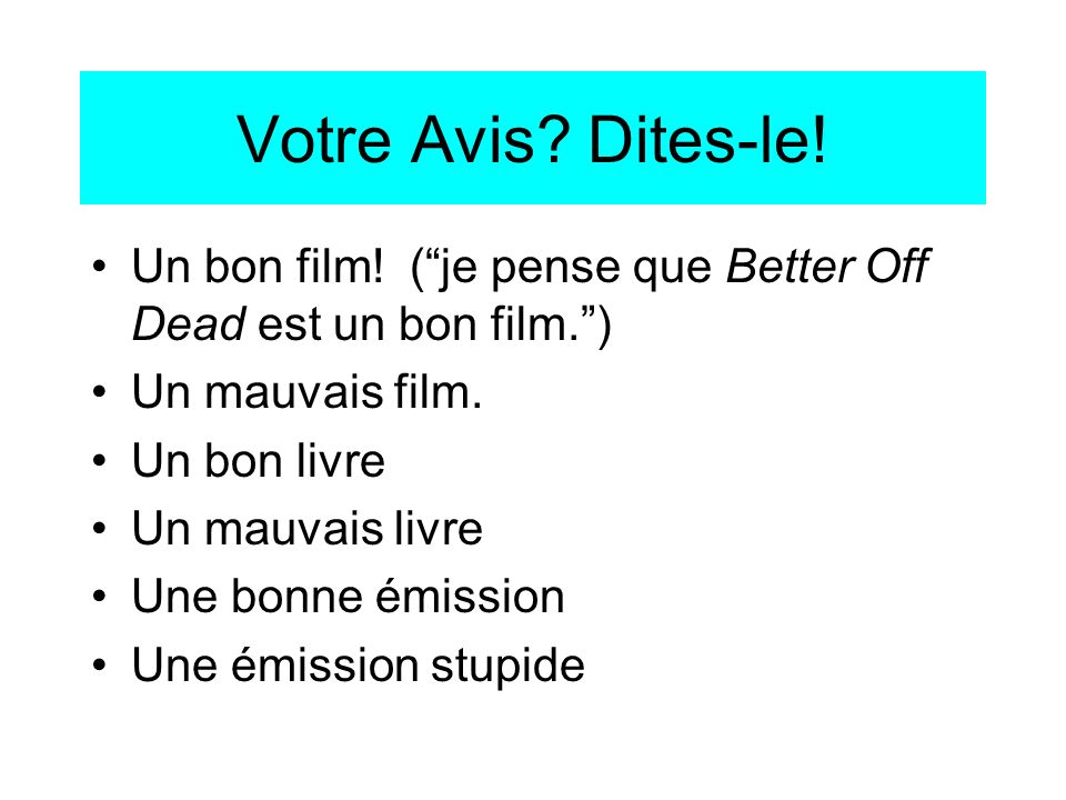 Votre Avis Dites-le! Un bon film! ( je pense que Better Off Dead est un bon film. ) Un mauvais film.