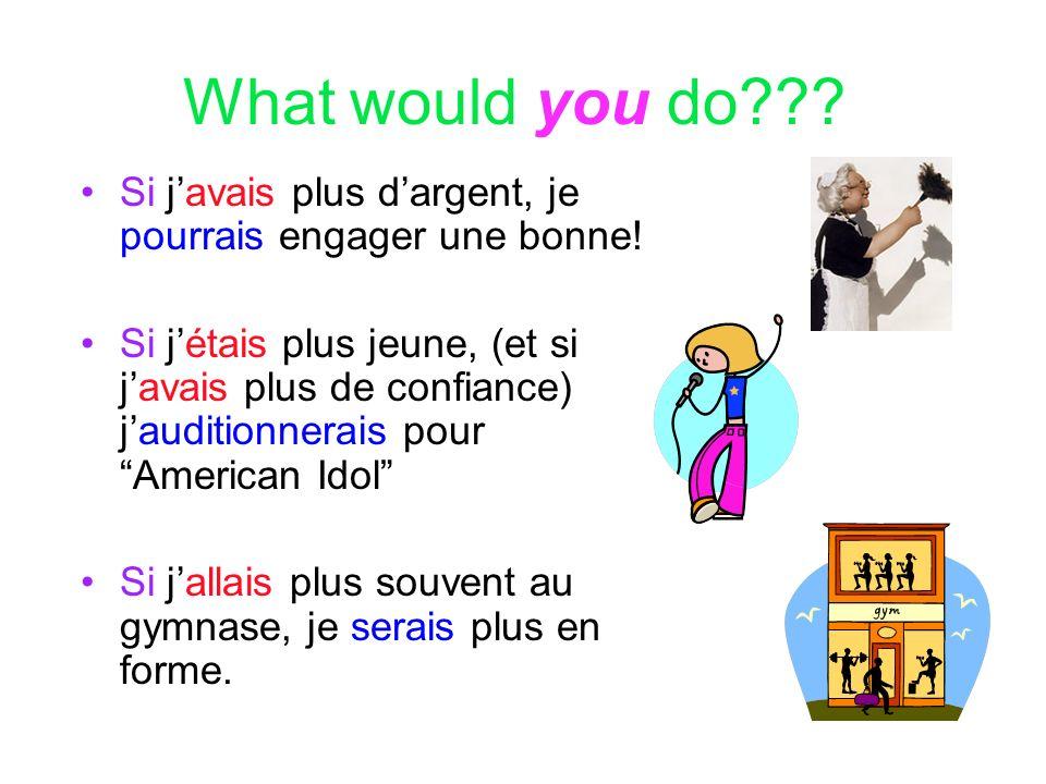 What would you do Si j'avais plus d'argent, je pourrais engager une bonne!