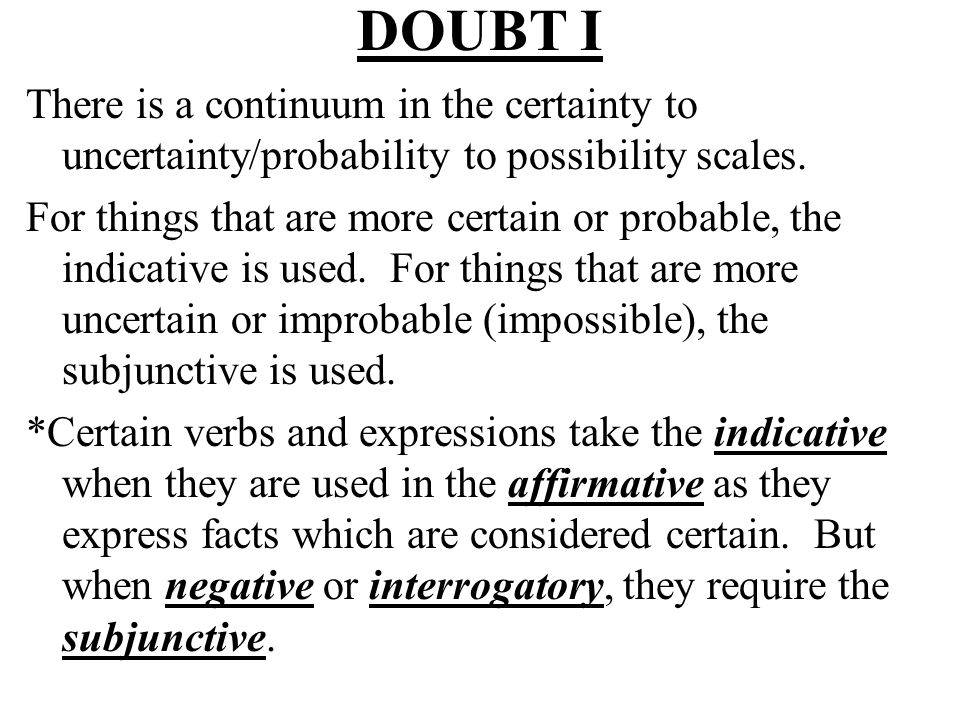 DOUBT I There is a continuum in the certainty to uncertainty/probability to possibility scales.
