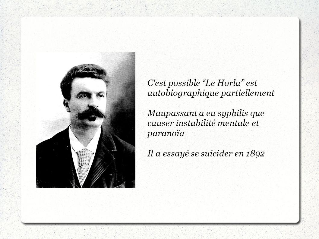 C est possible Le Horla est autobiographique partiellement