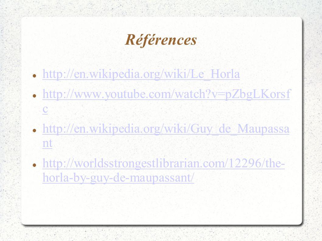 Références http://en.wikipedia.org/wiki/Le_Horla