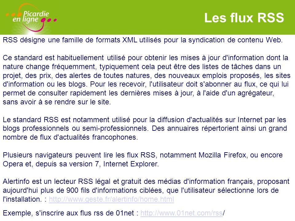 Les flux RSS RSS désigne une famille de formats XML utilisés pour la syndication de contenu Web.