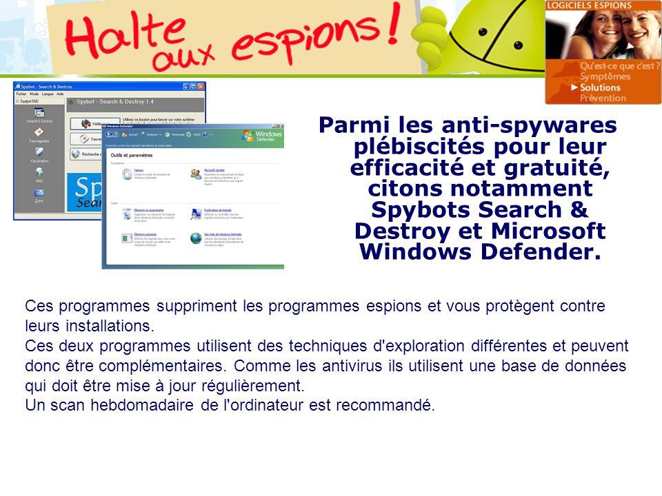 Parmi les anti-spywares plébiscités pour leur efficacité et gratuité, citons notamment Spybots Search & Destroy et Microsoft Windows Defender.