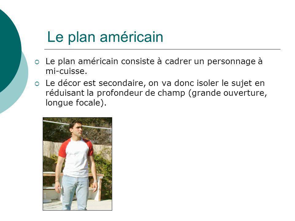 Le plan américain Le plan américain consiste à cadrer un personnage à mi-cuisse.