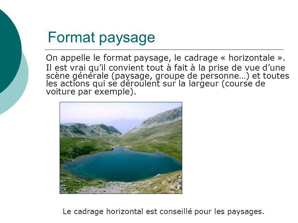 Format paysage On appelle le format paysage, le cadrage « horizontale ».