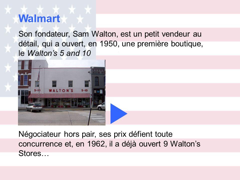 Walmart Son fondateur, Sam Walton, est un petit vendeur au détail, qui a ouvert, en 1950, une première boutique, le Walton's 5 and 10.