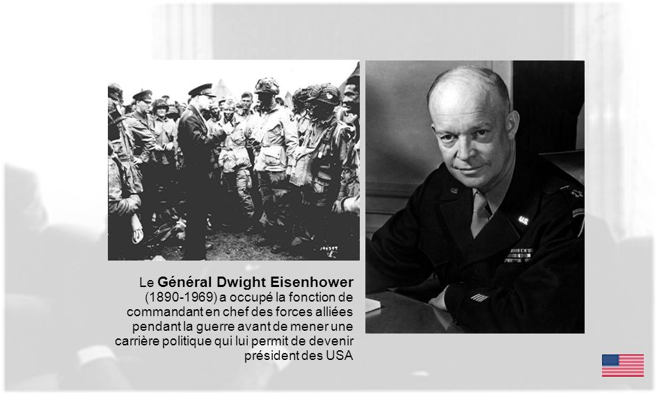 Le Général Dwight Eisenhower (1890-1969) a occupé la fonction de commandant en chef des forces alliées pendant la guerre avant de mener une carrière politique qui lui permit de devenir président des USA