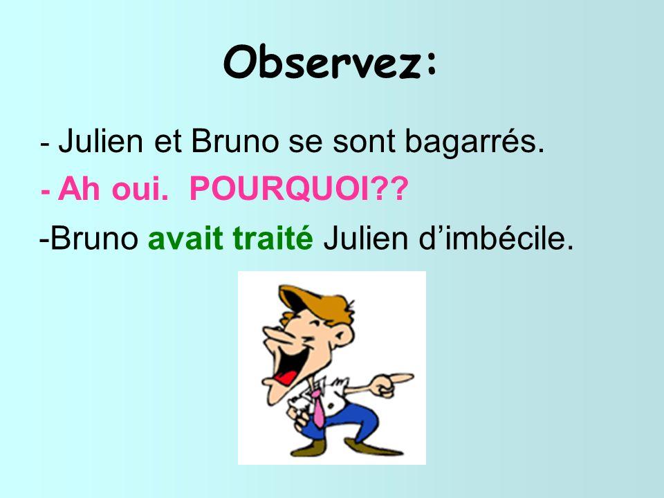 Observez: Bruno avait traité Julien d'imbécile.
