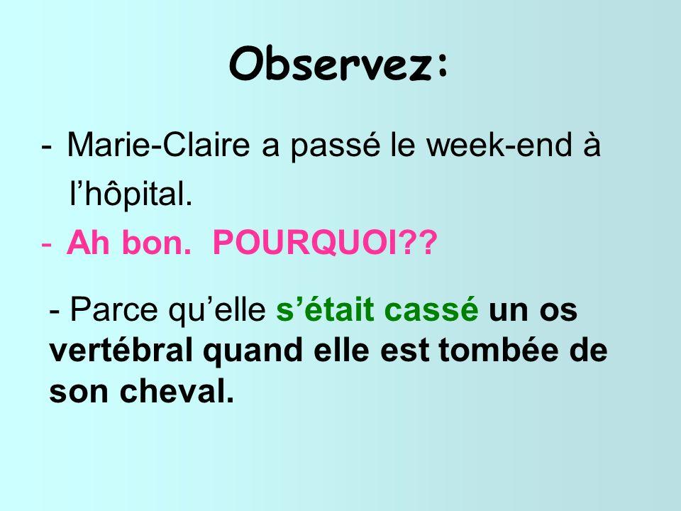 Observez: Marie-Claire a passé le week-end à l'hôpital.