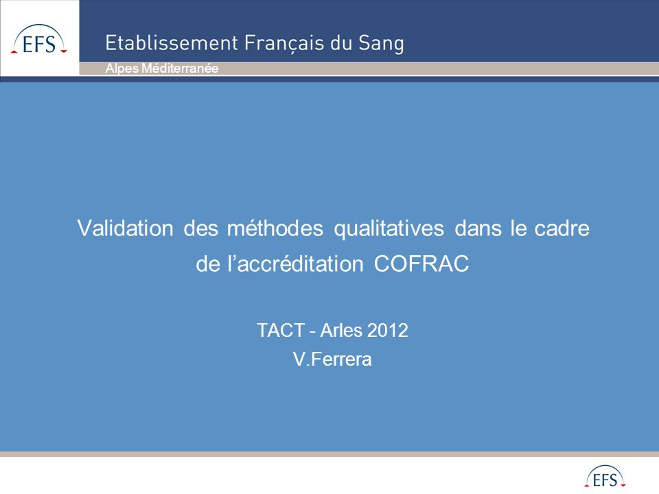 Validation des méthodes qualitatives dans le cadre de l'accréditation COFRAC TACT - Arles 2012 V.Ferrera