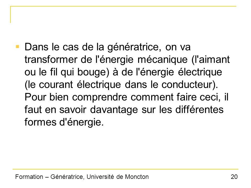 Dans le cas de la génératrice, on va transformer de l énergie mécanique (l aimant ou le fil qui bouge) à de l énergie électrique (le courant électrique dans le conducteur).