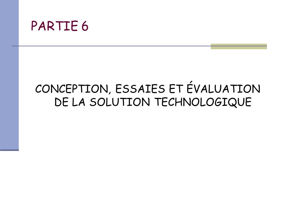 CONCEPTION, ESSAIES ET ÉVALUATION DE LA SOLUTION TECHNOLOGIQUE