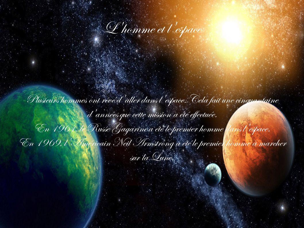 En 1961, le Russe Gagarine a été le premier homme dans l espace.