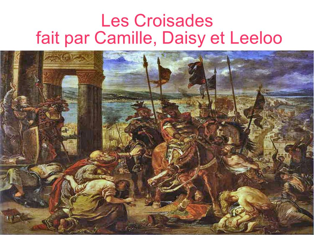 Les Croisades fait par Camille, Daisy et Leeloo