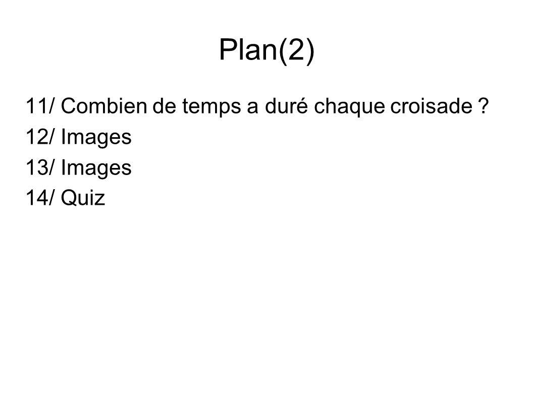 Plan(2) 11/ Combien de temps a duré chaque croisade 12/ Images