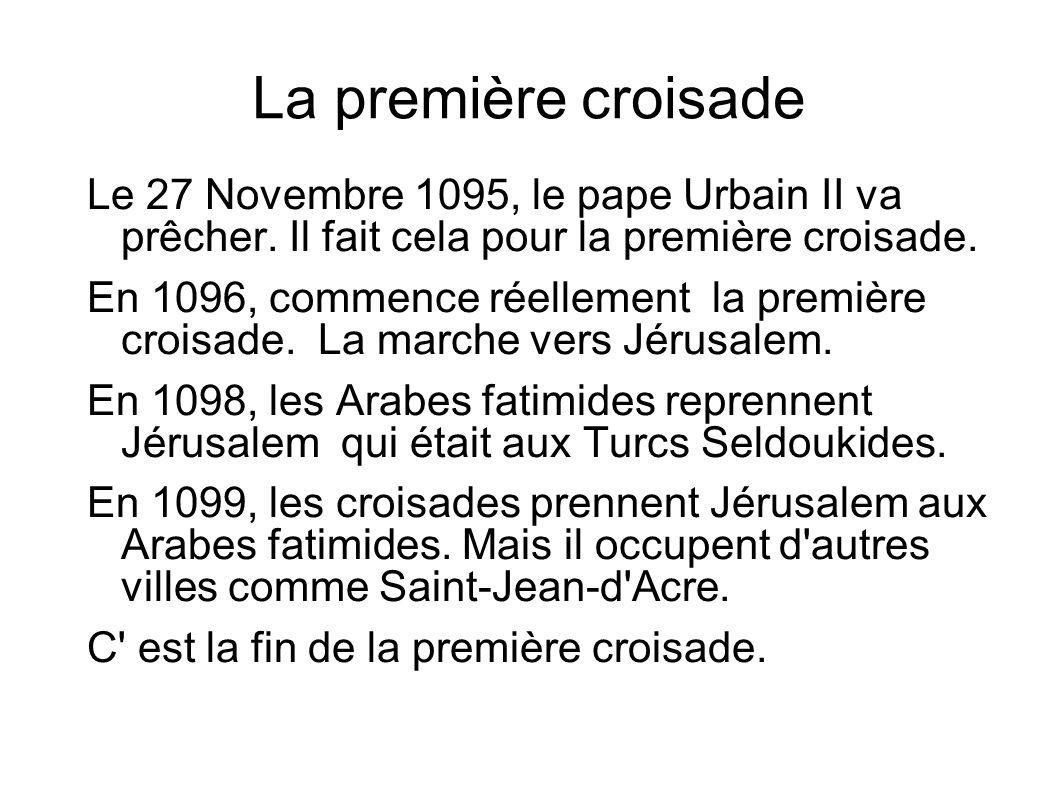 La première croisade Le 27 Novembre 1095, le pape Urbain II va prêcher. Il fait cela pour la première croisade.