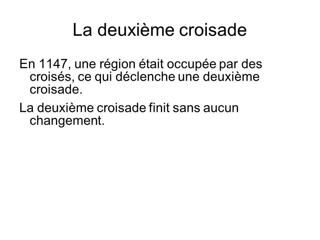 La deuxième croisade En 1147, une région était occupée par des croisés, ce qui déclenche une deuxième croisade.
