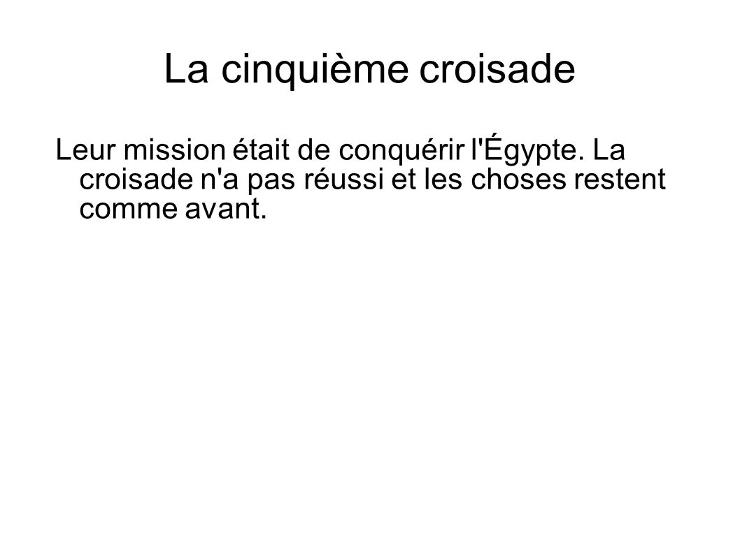 La cinquième croisade Leur mission était de conquérir l Égypte.