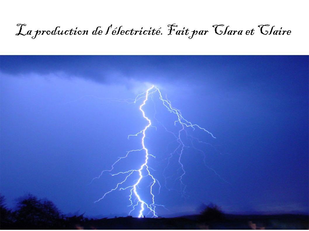 La production de l électricité. Fait par Clara et Claire