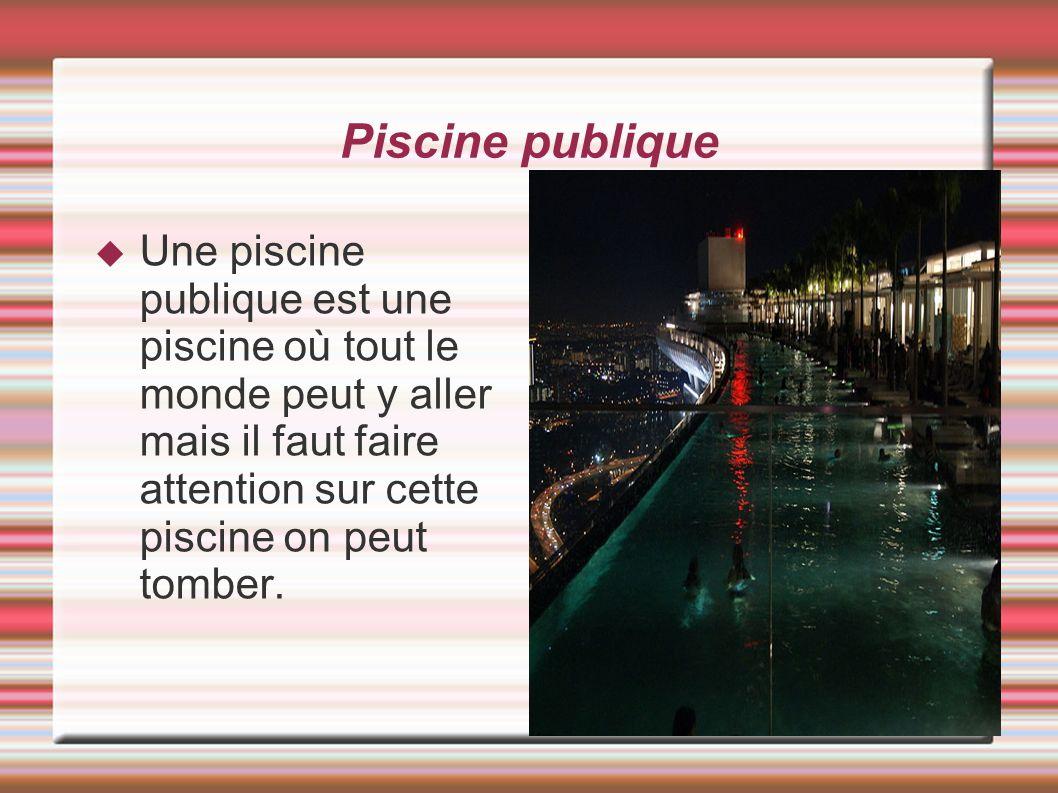 Piscine publique Une piscine publique est une piscine où tout le monde peut y aller mais il faut faire attention sur cette piscine on peut tomber.