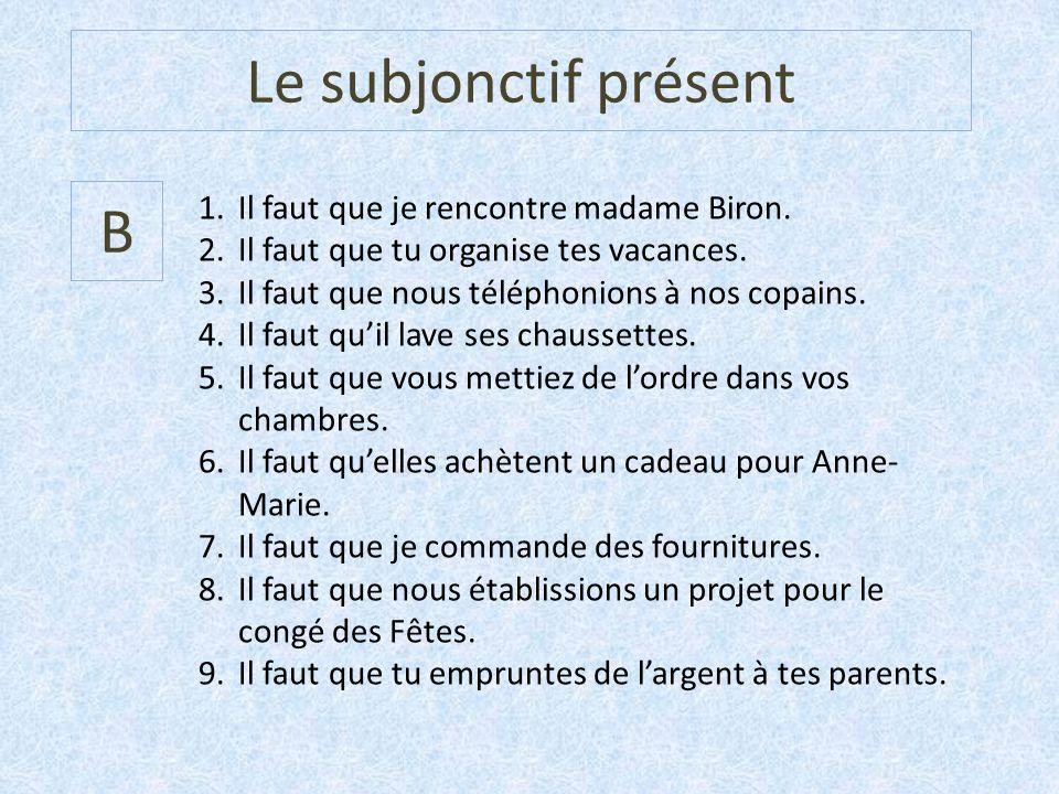 Le subjonctif présent B Il faut que je rencontre madame Biron.