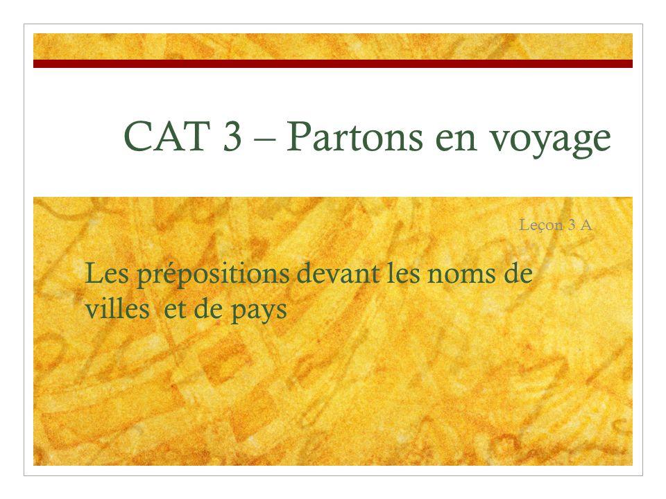 Leçon 3 A Les prépositions devant les noms de villes et de pays