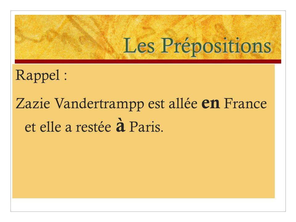 Les Prépositions Rappel : Zazie Vandertrampp est allée en France et elle a restée à Paris.