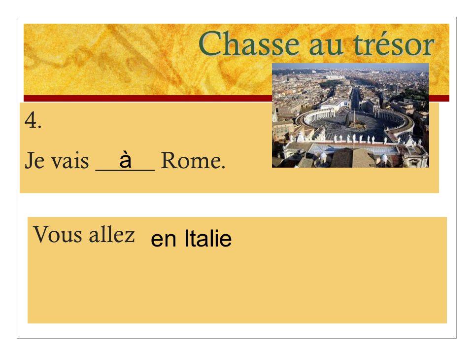 Chasse au trésor 4. Je vais _____ Rome. à Vous allez en Italie