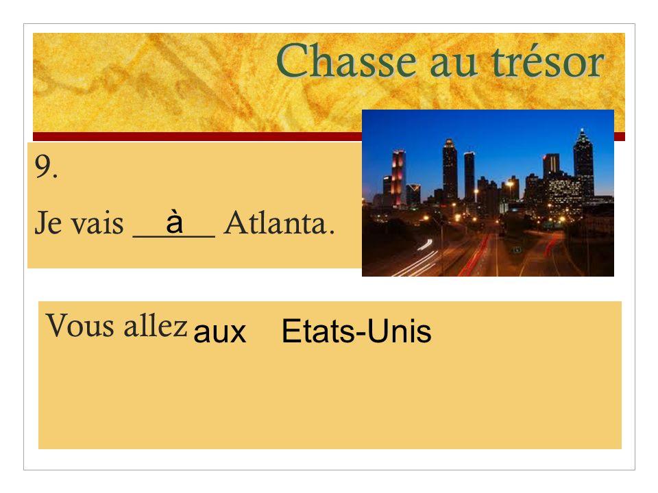 Chasse au trésor 9. Je vais _____ Atlanta. à Vous allez aux Etats-Unis