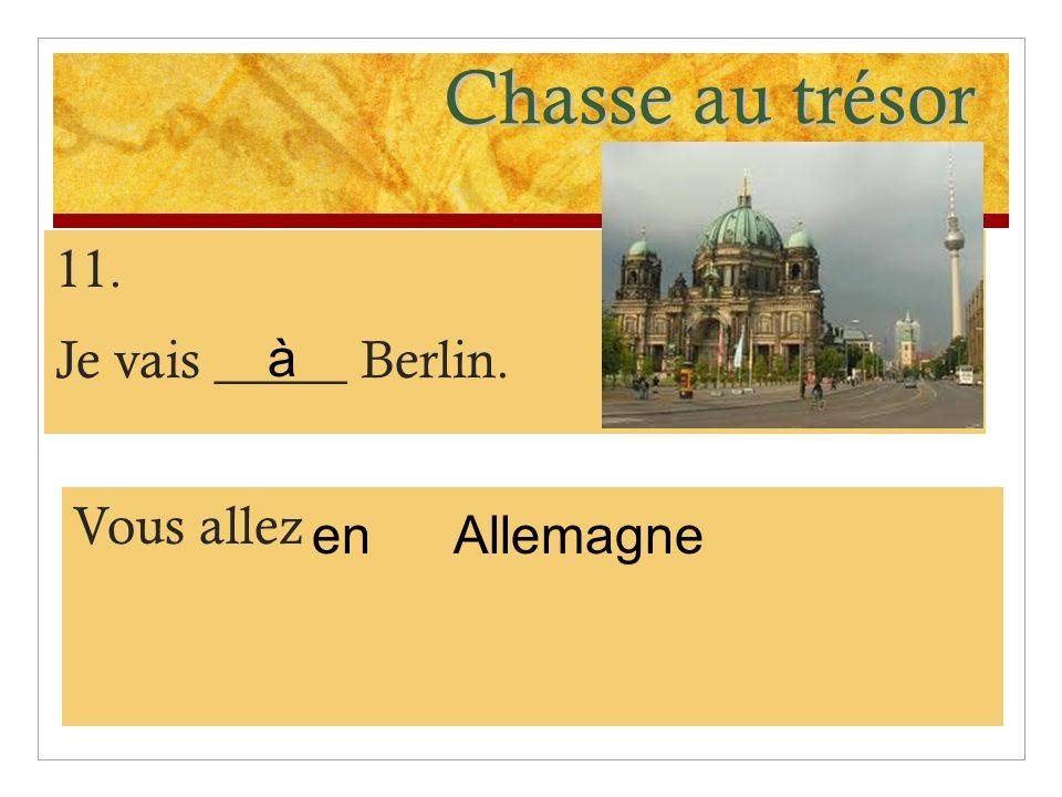 Chasse au trésor 11. Je vais _____ Berlin. à Vous allez en Allemagne